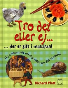 """""""Tro det eller ej ... Der er gift i marcipan!  Og anden helt utrolig viden om det vi spiser"""" Af Richard Platt"""