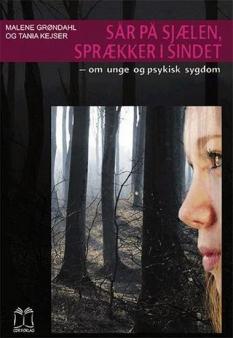"""""""Sår på sjælen, sprækker i sindet"""" – om unge og psykisk sygdom. Af Malene Grøndahl og Tania Kejser"""