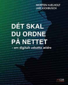 """""""Det skal du ordne på nettet - om digitalt udsatte ældre"""" af Morten Hjelholt og Jari Kickbusch"""